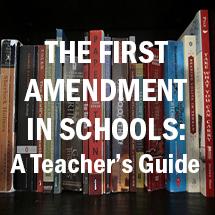 The First Amendment in Schools: A Teacher's Guide