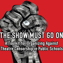 The Show Must Go On: Toolkit for Organizing Against Theatre Censorship in Schools