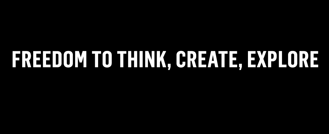 Freedom to think, create and explore